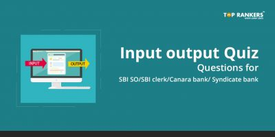 Input Output Quiz for SBI SO, SBI clerk, Canara bank, Syndicate Bank – Practice Here