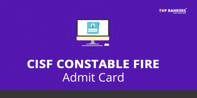 CISF Constable Fire Admit Card - Direct Link to Download Call Letter