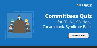 Committees Quiz for SBI SO, SBI clerk, Canara bank, Syndicate Bank – Practice Here