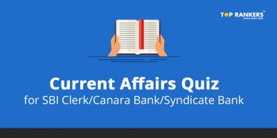 Current Affairs Quiz for SBI Clerk/Canara Bank/Syndicate Bank