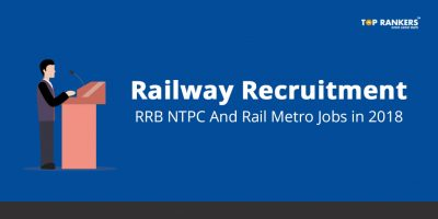 Railway Recruitment 2018 – RRB NTPC, ALP & Technician, DMRC and other Tech, Non-tech Railway Jobs
