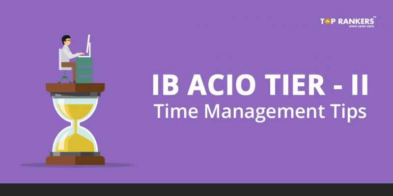 IB ACIO Tier 2 Time Management Tips
