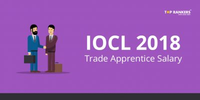 IOCL Trade Apprentice Salary 2018 – Know the Salary
