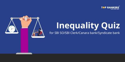 Inequality Quiz for SBI SO/SBI Clerk/Canara Bank/Syndicate Bank