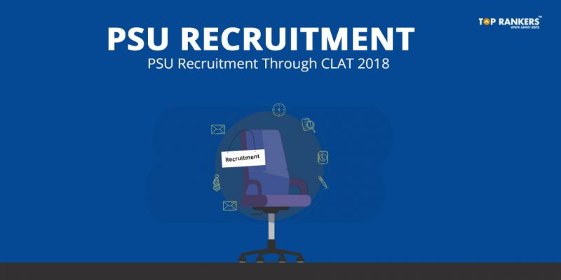 PSU recruitment through CLAT 2018