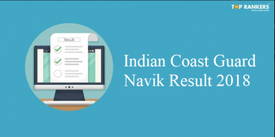 Indian Coast Guard Navik Result 2018 Out – Check Medical Exam date Here!