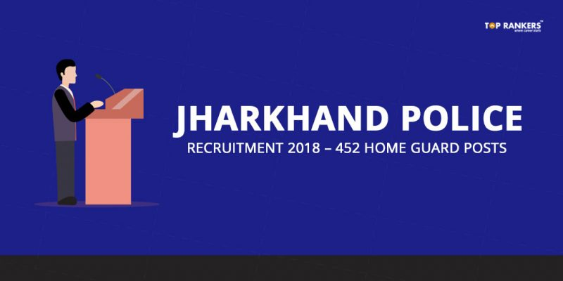 Jharkhand Police Recruitment 2018 – 452 Home Guard Posts