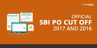 Official SBI PO Cut Off 2017 & 2016 – Prelims, Mains & Interview