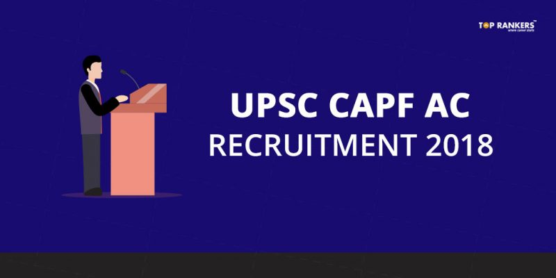UPSC CAPF AC Recruitment 2018 for 398 Assistant Commandant