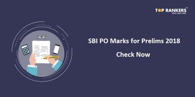 SBI PO Marks 2018 Out – Check your Prelims Score Card!