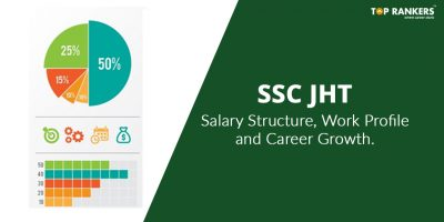 SSC JHT Salary, Job Profile, and Career Growth 2019: Check Now