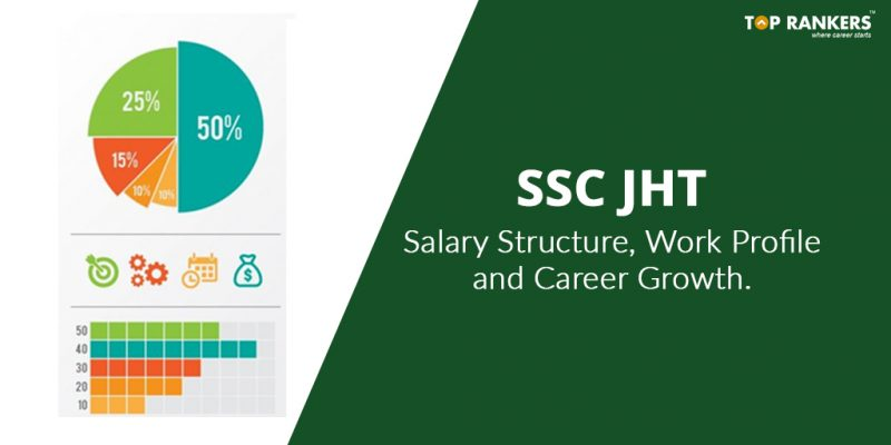 SSC JHT Salary, Job Profile, and Career Growth