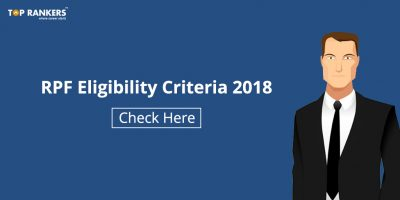 RPF Eligibility Criteria 2018 | Check Constable and Sub-Inspector Eligibility Here