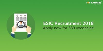 ESIC Recruitment 2018 for 539 Vacancies – Apply Now!