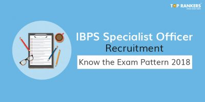 IBPS Specialist Officer 2018 – Know the Changed Exam Pattern