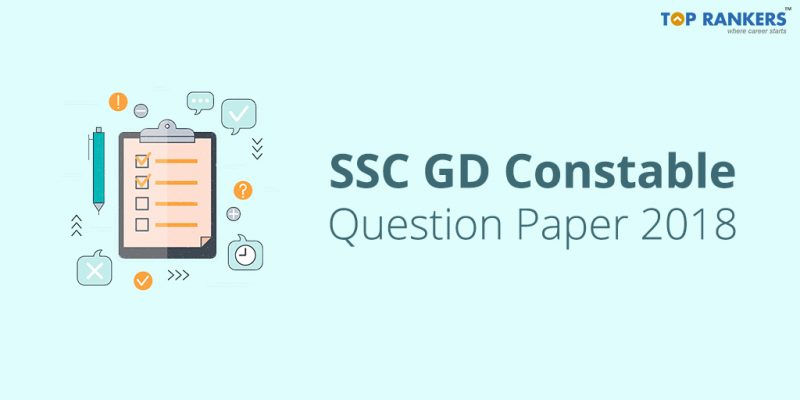 Download SSC GD Constable Question Paper PDF 2018 and also find the Answer key.