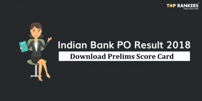 Indian Bank PO Result 2018 | Prelims Score Card Released!