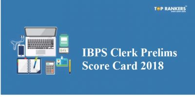 IBPS Clerk Score Card 2018 for Prelims | Check Prelims Marks To be Released!
