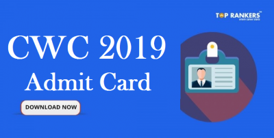 CWC Admit Card 2019 Released | Download till 30th May 2019