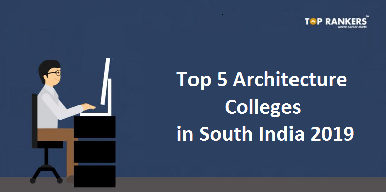 Top 5 Architecture Colleges in South India 2019