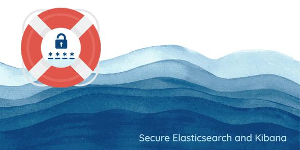 Securing Elasticsearch and Kibana