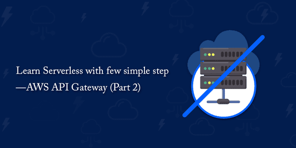 Learn Serverless with few simple step AWS API Gateway