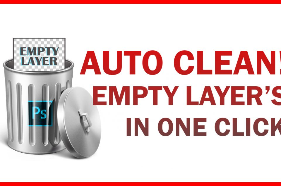 Auto Find & Delete All Empty Layers in One Click - Photoshop Trick